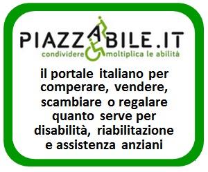 Piazzabile.it, il primo portale italiano per comprare, vendere, scambiare o regalare quanto serve per disabilità, riabilitazione e assistenza anziani