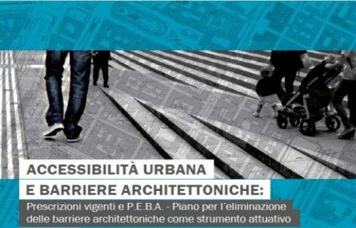 Accessibilità urbana e barriere architettoniche: prescrizioni vigenti e P.E.B.A.